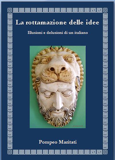La rottamazione delle idee - illusioni e delusioni di un italiano di Pompeo Maritati