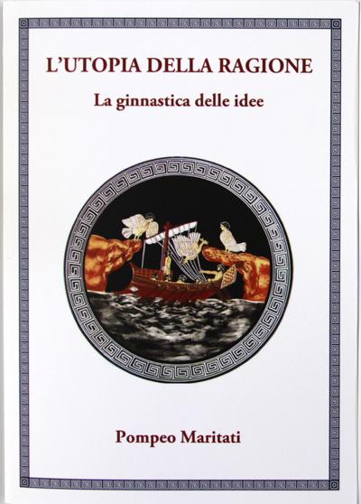 Utopia della ragione - la ginnastica delle idee di Pompeo Maritati